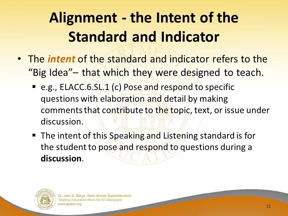 Alignment - the Intent of the Standard and Indicator The intent of the standard and indicator refers to the Big Idea – that which they were designed to teach.