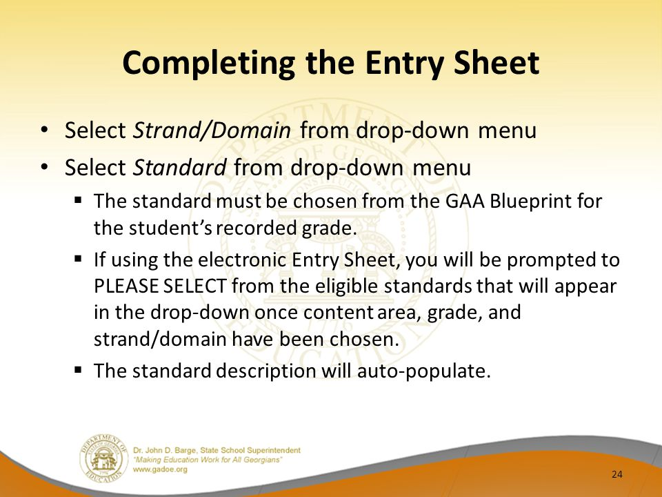 Completing the Entry Sheet Select Strand/Domain from drop‐down menu Select Standard from drop‐down menu  The standard must be chosen from the GAA Blueprint for the student's recorded grade.