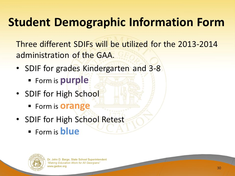 Student Demographic Information Form Three different SDIFs will be utilized for the 2013-2014 administration of the GAA.