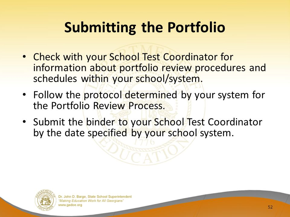 Submitting the Portfolio Check with your School Test Coordinator for information about portfolio review procedures and schedules within your school/system.