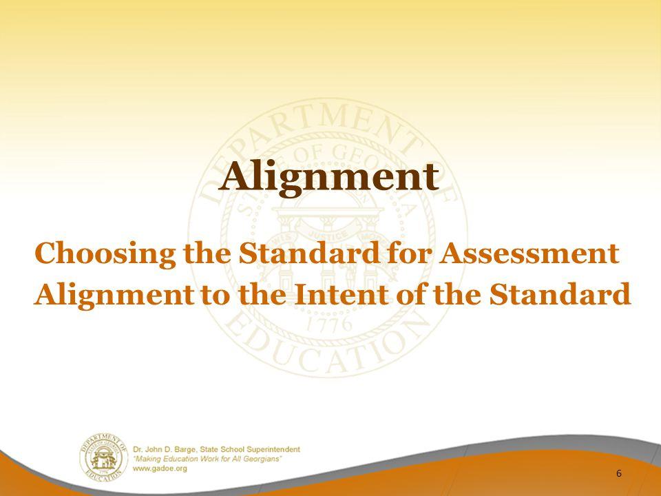 Alignment Choosing the Standard for Assessment Alignment to the Intent of the Standard 6