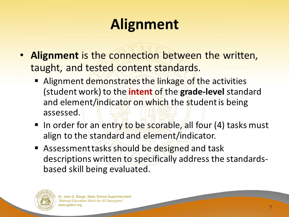Alignment Alignment is the connection between the written, taught, and tested content standards.
