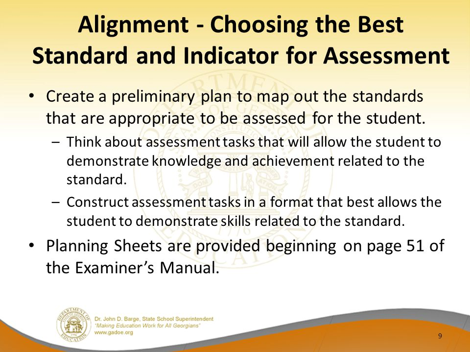 Alignment - Choosing the Best Standard and Indicator for Assessment Create a preliminary plan to map out the standards that are appropriate to be assessed for the student.