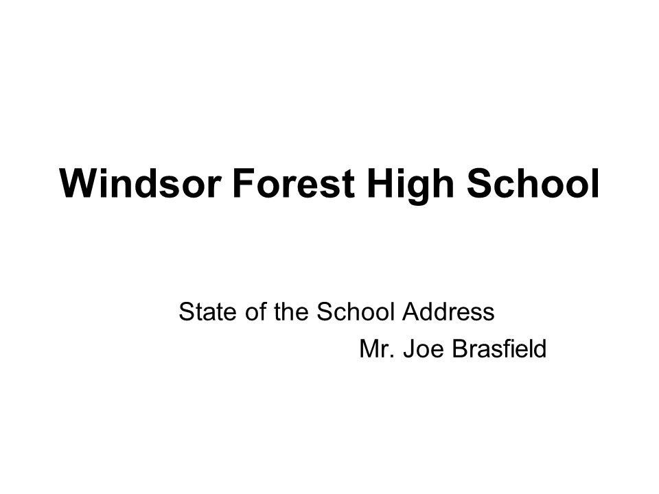 Windsor Forest High School State of the School Address Mr. Joe Brasfield