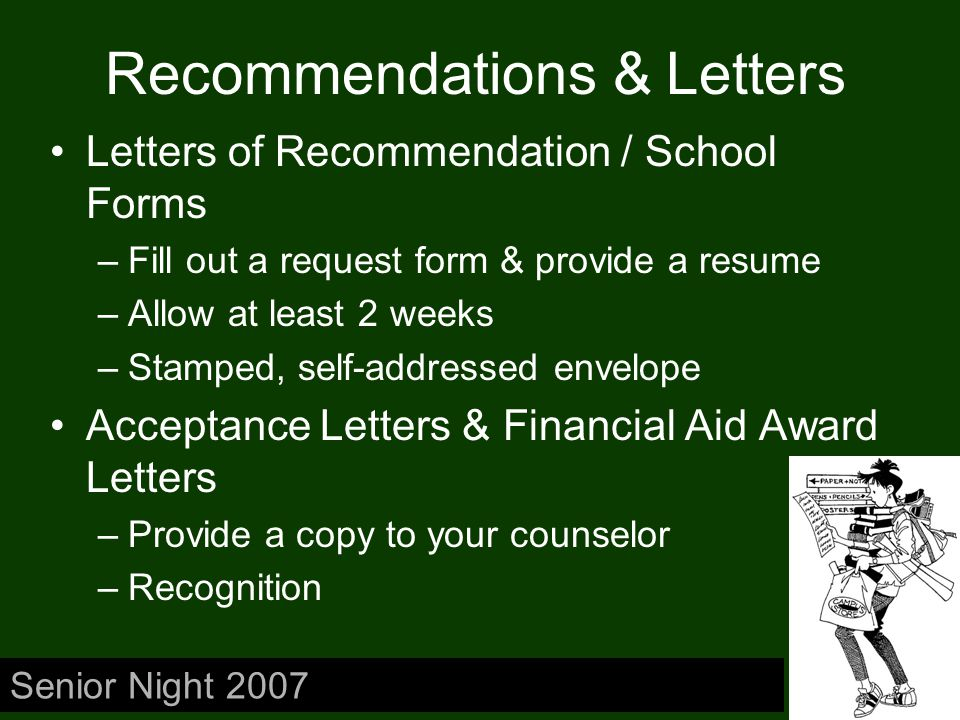 Recommendations & Letters Letters of Recommendation / School Forms –Fill out a request form & provide a resume –Allow at least 2 weeks –Stamped, self-