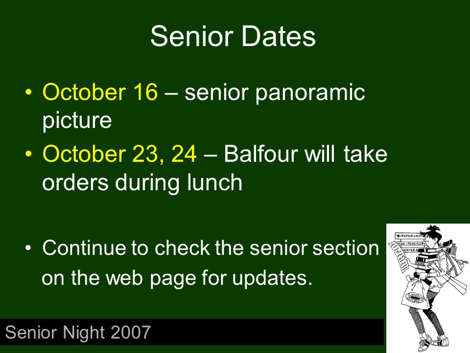 Senior Dates October 16 – senior panoramic picture October 23, 24 – Balfour will take orders during lunch Continue to check the senior section on the