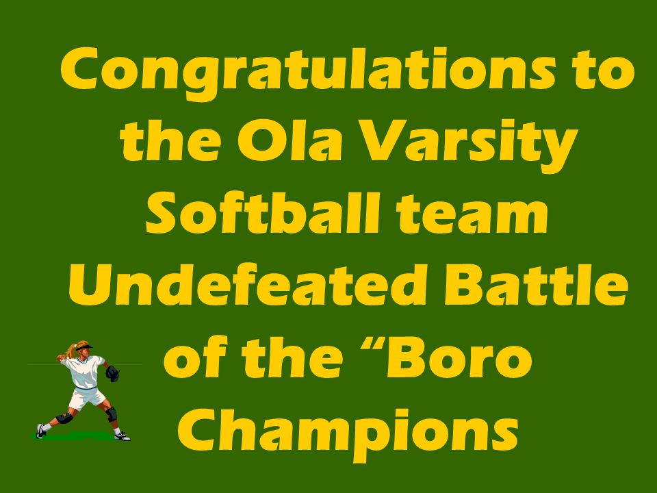 Congratulations to the Ola Varsity Softball team Undefeated Battle of the Boro Champions