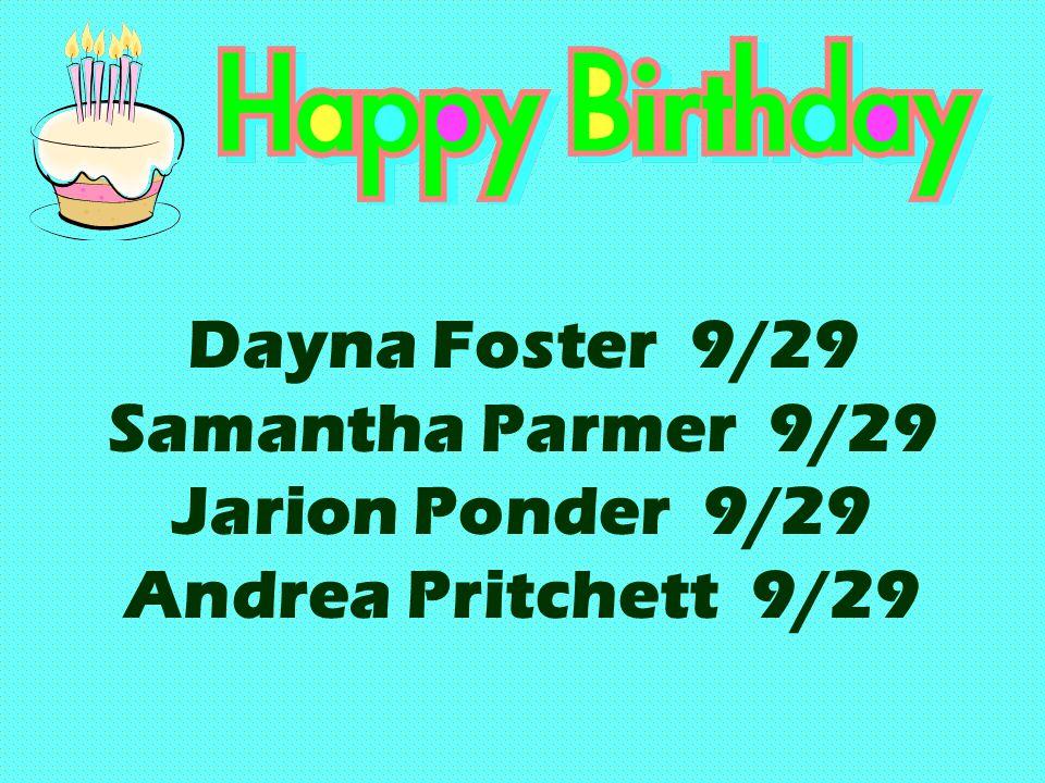 Dayna Foster 9/29 Samantha Parmer 9/29 Jarion Ponder 9/29 Andrea Pritchett 9/29
