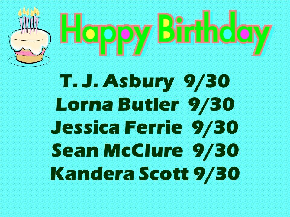 T. J. Asbury 9/30 Lorna Butler 9/30 Jessica Ferrie 9/30 Sean McClure 9/30 Kandera Scott 9/30