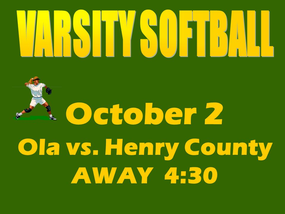 October 2 Ola vs. Henry County AWAY 4:30