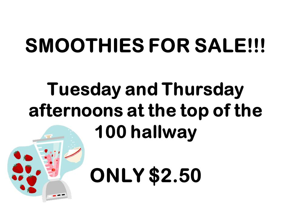 SMOOTHIES FOR SALE!!! Tuesday and Thursday afternoons at the top of the 100 hallway ONLY $2.50