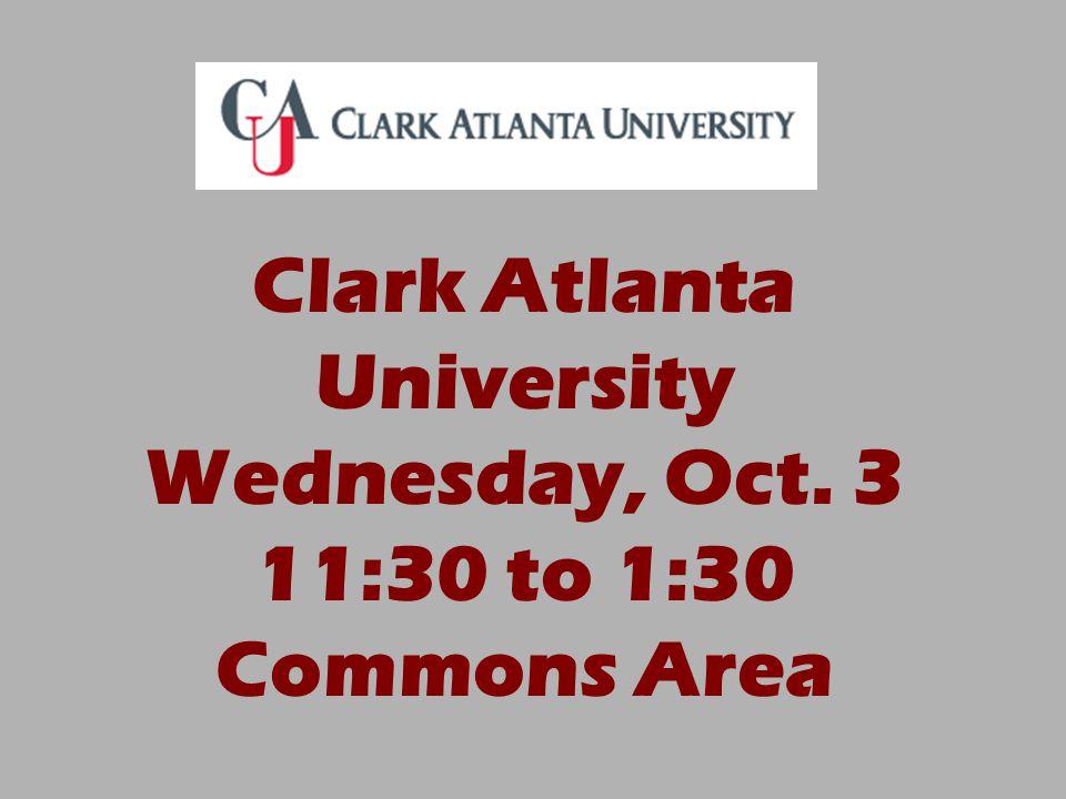 Clark Atlanta University Wednesday, Oct. 3 11:30 to 1:30 Commons Area
