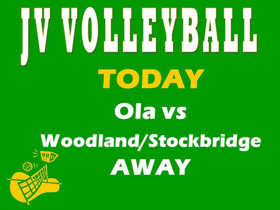 TODAY Ola vs Woodland/Stockbridge AWAY