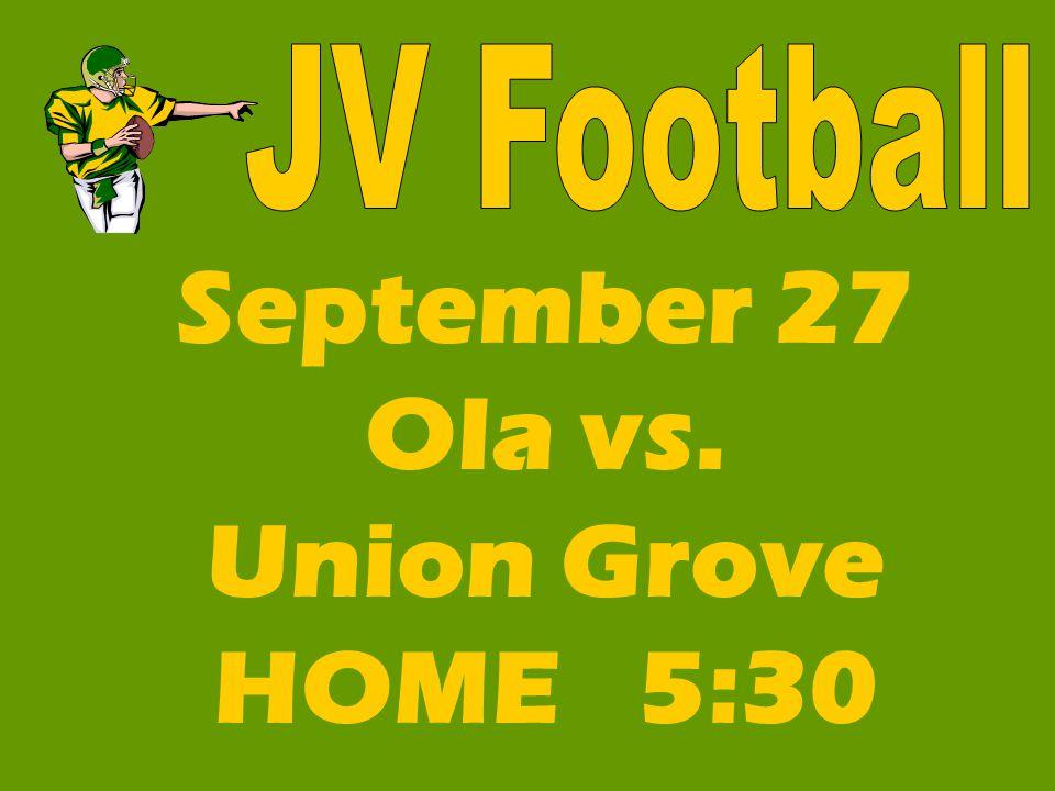 September 27 Ola vs. Union Grove HOME 5:30