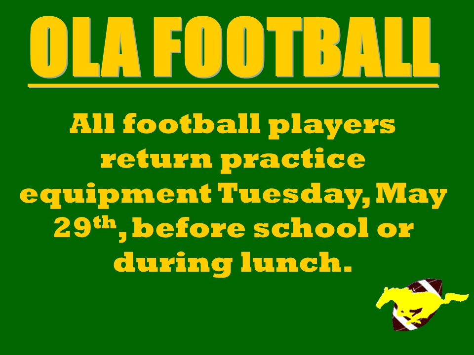 All football players return practice equipment Tuesday, May 29 th, before school or during lunch.