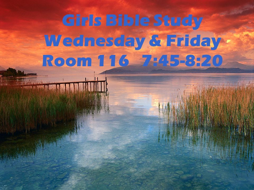 Girls Bible Study Wednesday & Friday Room 116 7:45-8:20