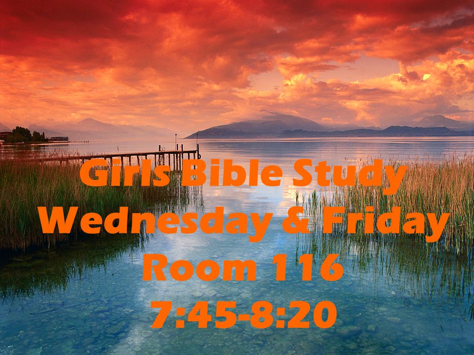 Girls Bible Study Wednesday & Friday Room 116 7:45-8:20