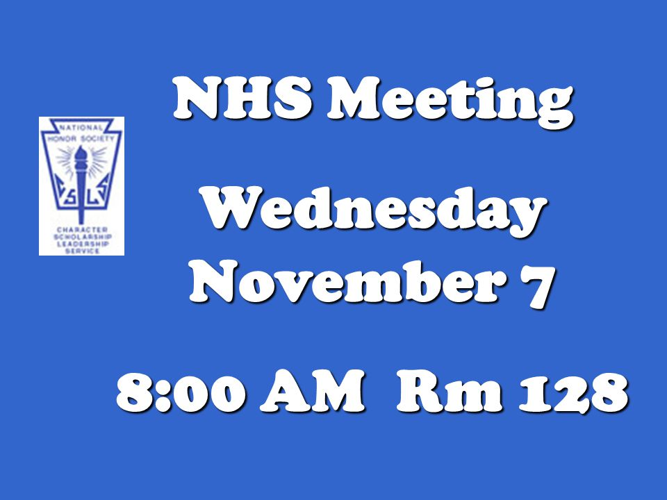NHS Meeting Wednesday November 7 8:00 AM Rm 128