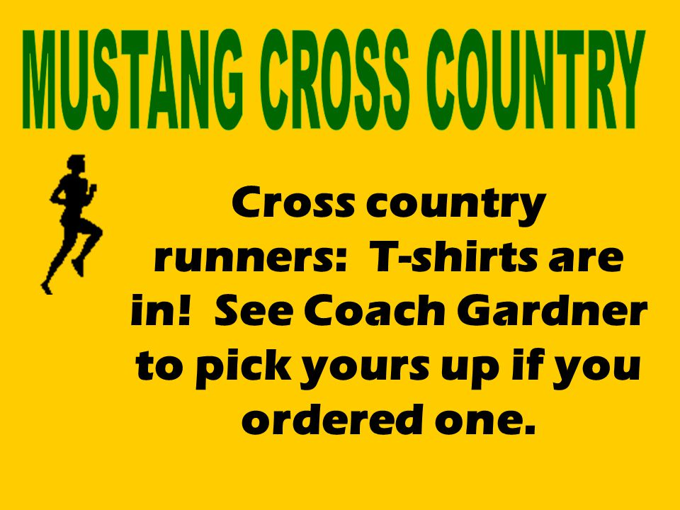 Cross country runners: T-shirts are in! See Coach Gardner to pick yours up if you ordered one.
