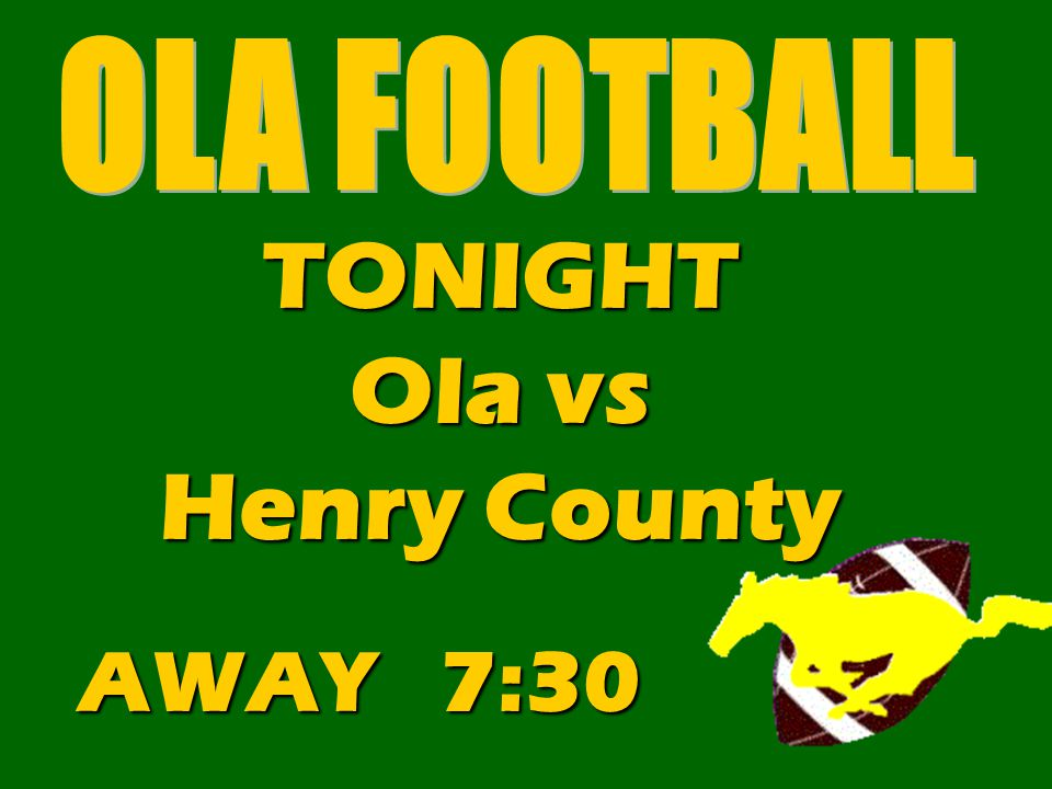TONIGHT Ola vs Henry County AWAY 7:30