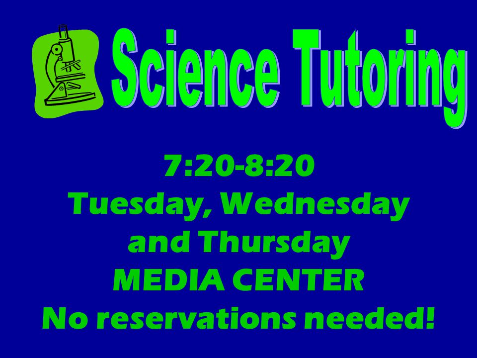 7:20-8:20 Tuesday, Wednesday and Thursday MEDIA CENTER No reservations needed!