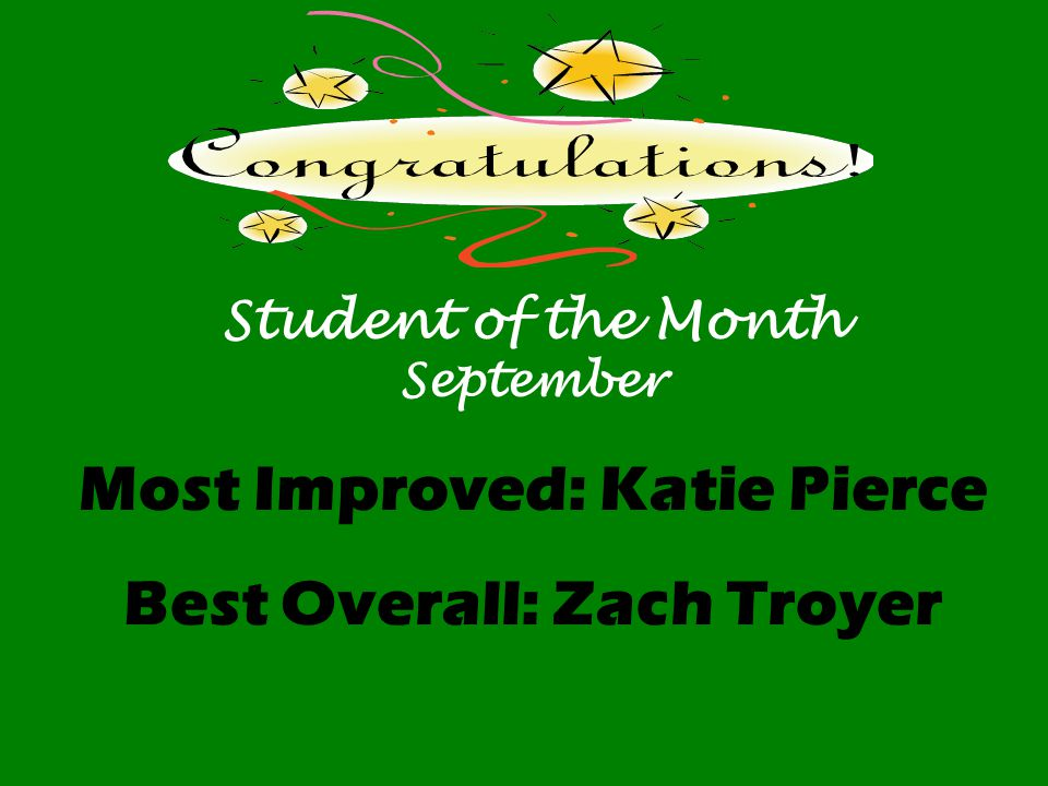 Student of the Month September Most Improved: Katie Pierce Best Overall: Zach Troyer