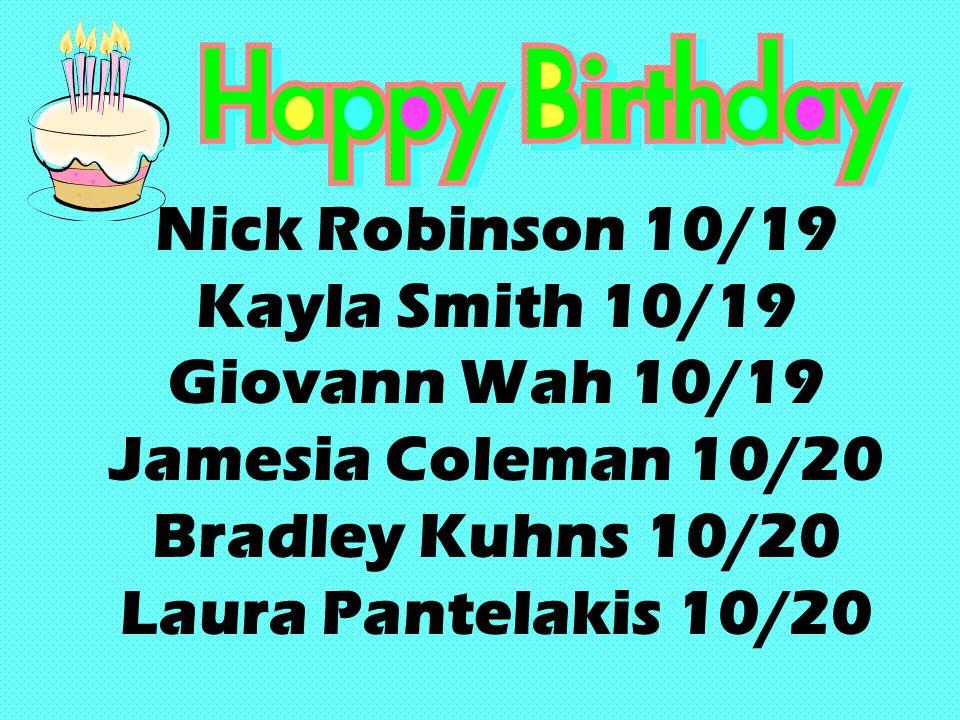 Nick Robinson 10/19 Kayla Smith 10/19 Giovann Wah 10/19 Jamesia Coleman 10/20 Bradley Kuhns 10/20 Laura Pantelakis 10/20