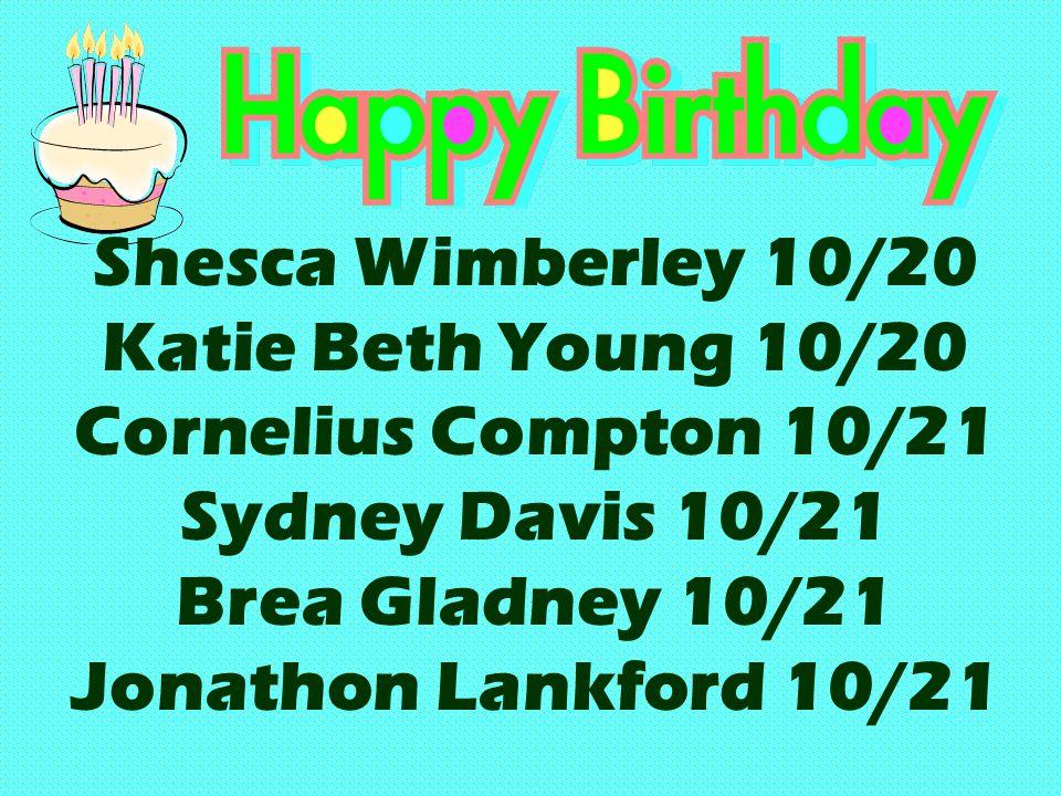 Shesca Wimberley 10/20 Katie Beth Young 10/20 Cornelius Compton 10/21 Sydney Davis 10/21 Brea Gladney 10/21 Jonathon Lankford 10/21