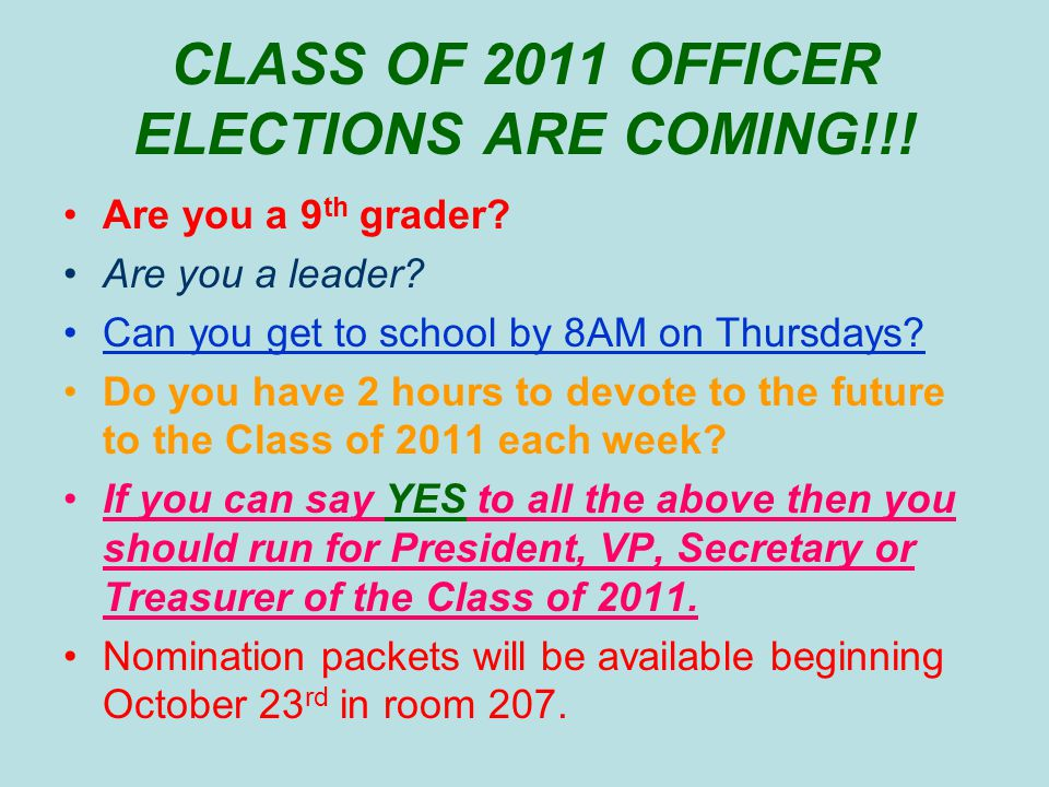 CLASS OF 2011 OFFICER ELECTIONS ARE COMING!!. Are you a 9 th grader.