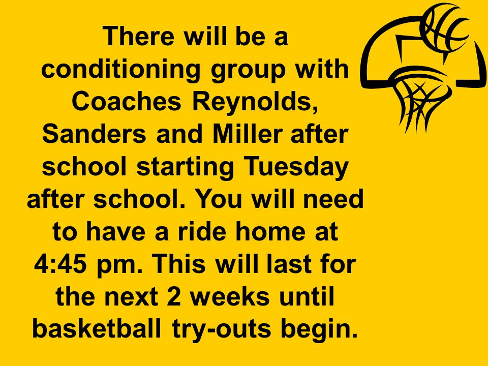 There will be a conditioning group with Coaches Reynolds, Sanders and Miller after school starting Tuesday after school.