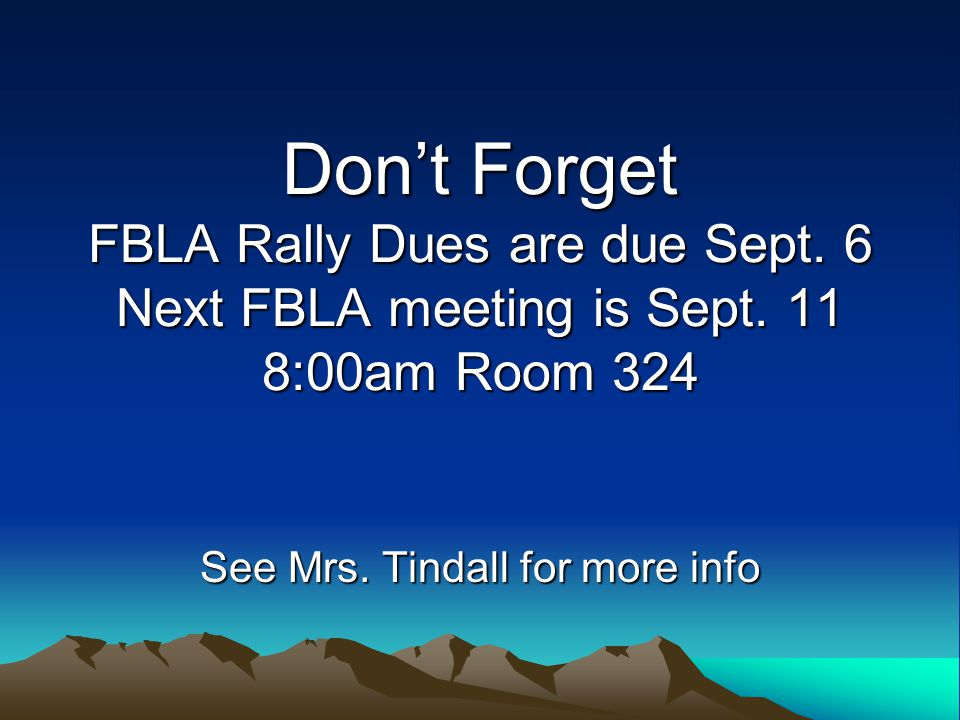 Don't Forget FBLA Rally Dues are due Sept. 6 Next FBLA meeting is Sept.