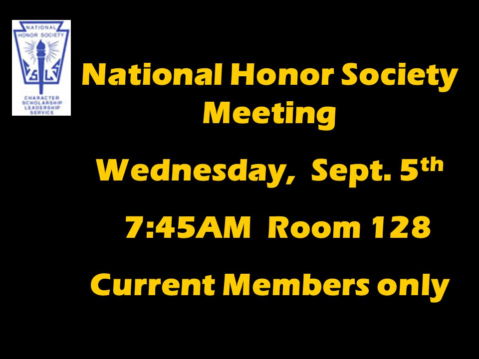 National Honor Society Meeting Wednesday, Sept. 5 th 7:45AM Room 128 Current Members only
