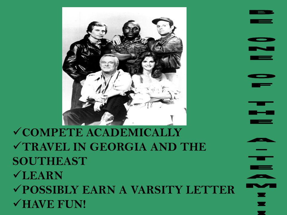 COMPETE ACADEMICALLY TRAVEL IN GEORGIA AND THE SOUTHEAST LEARN POSSIBLY EARN A VARSITY LETTER HAVE FUN!