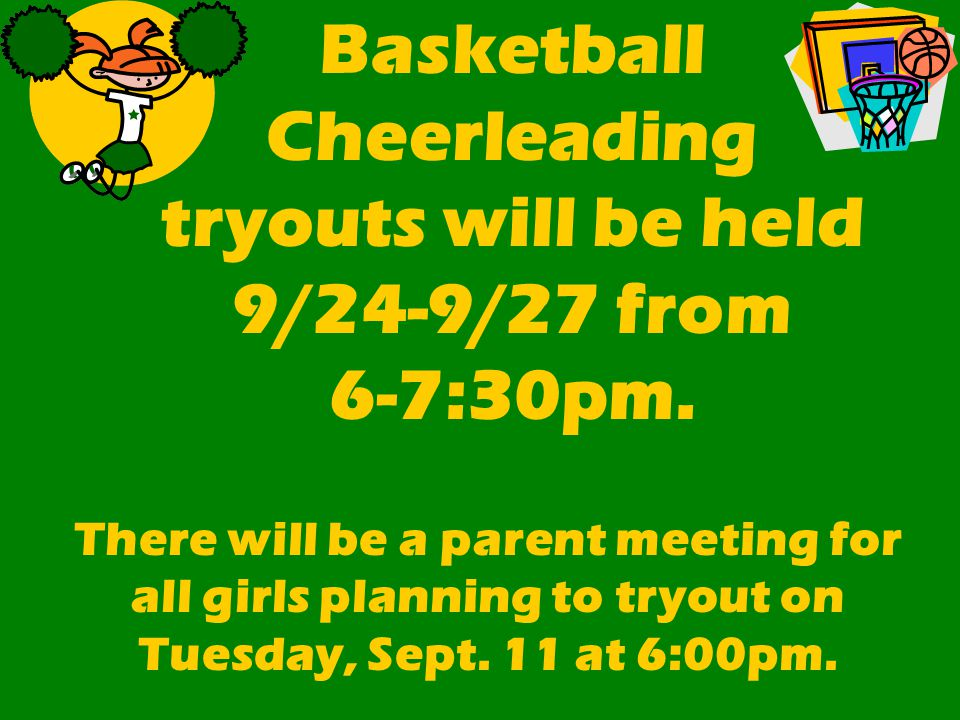 Basketball Cheerleading tryouts will be held 9/24-9/27 from 6-7:30pm. There will be a parent meeting for all girls planning to tryout on Tuesday, Sept