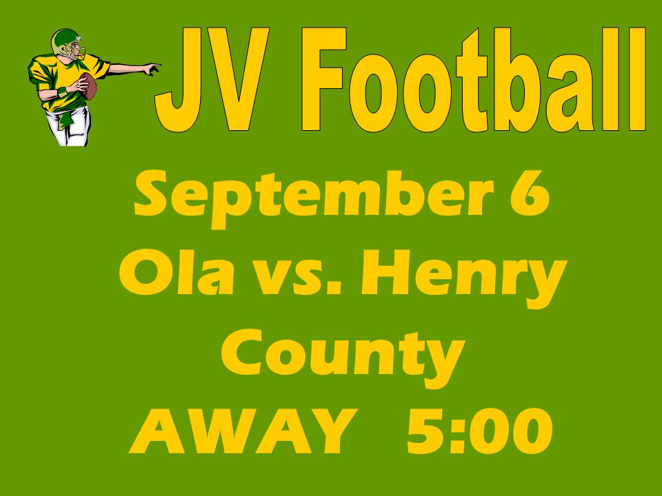 September 6 Ola vs. Henry County AWAY 5:00