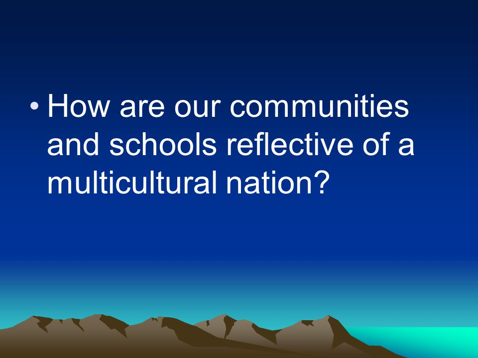 How are our communities and schools reflective of a multicultural nation?