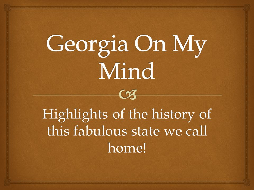Highlights of the history of this fabulous state we call home!