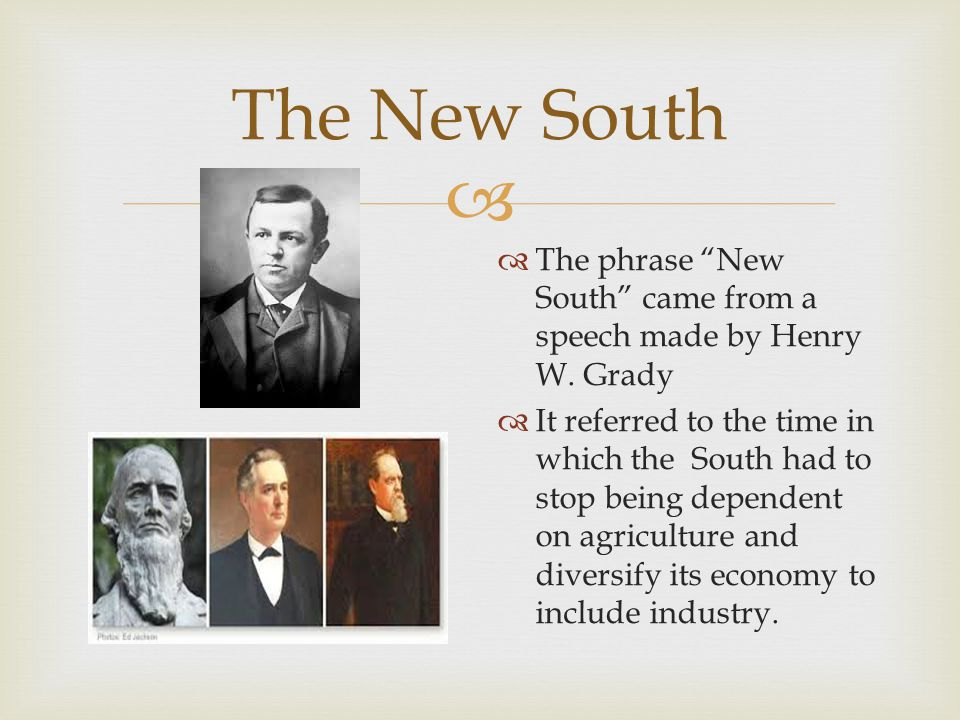  The New South  The phrase New South came from a speech made by Henry W.