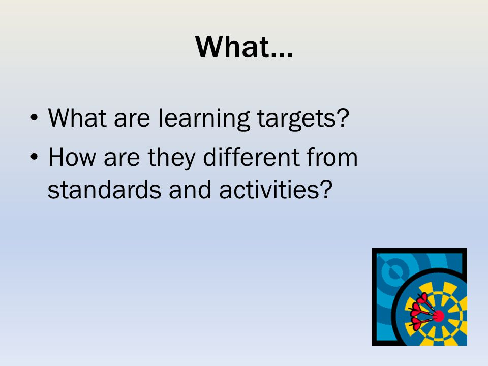 What… What are learning targets? How are they different from standards and activities?