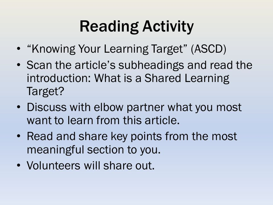 Reading Activity Knowing Your Learning Target (ASCD) Scan the article's subheadings and read the introduction: What is a Shared Learning Target.