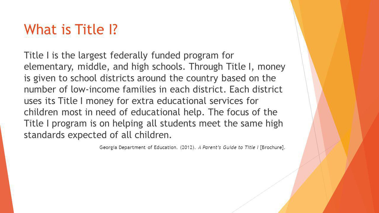 What is Title I? Title I is the largest federally funded program for elementary, middle, and high schools. Through Title I, money is given to school d