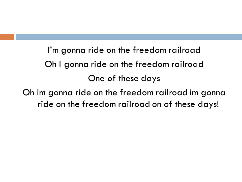 I'm gonna ride on the freedom railroad Oh I gonna ride on the freedom railroad One of these days Oh im gonna ride on the freedom railroad im gonna ride on the freedom railroad on of these days!