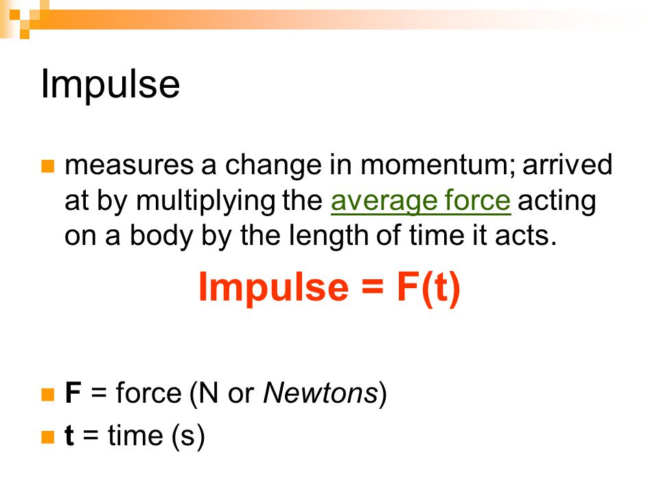 Impulse measures a change in momentum; arrived at by multiplying the average force acting on a body by the length of time it acts.