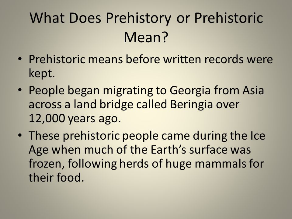 What Does Prehistory or Prehistoric Mean.Prehistoric means before written records were kept.