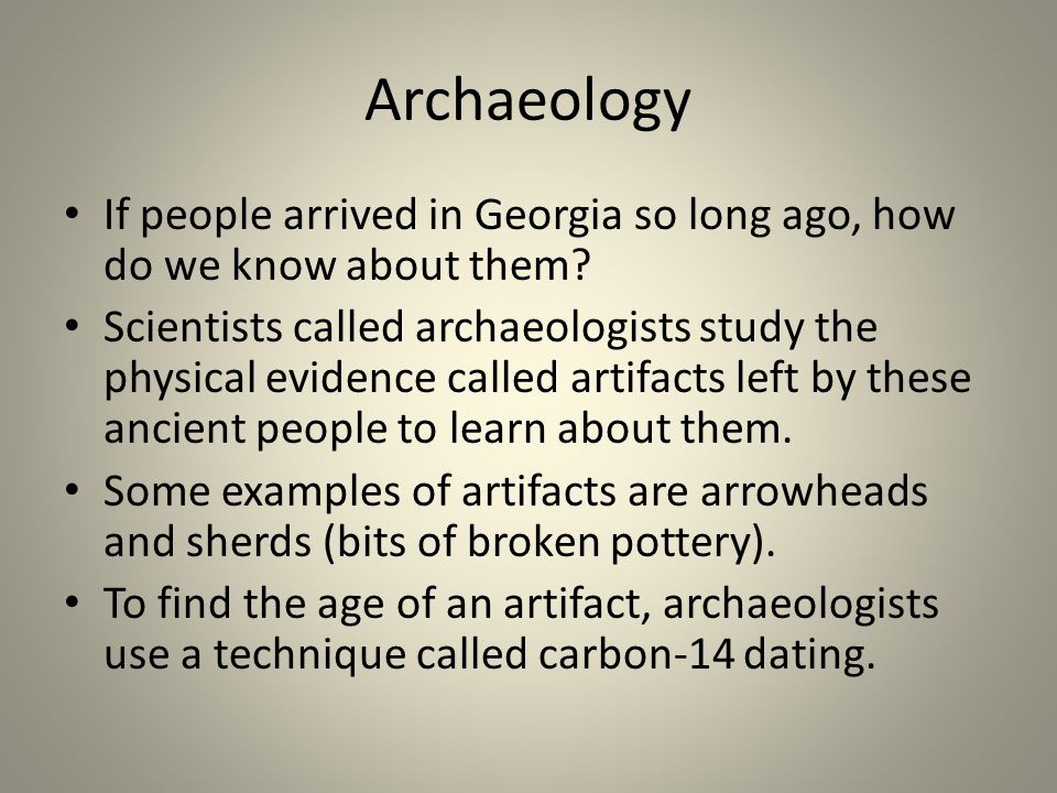 Archaeology If people arrived in Georgia so long ago, how do we know about them.