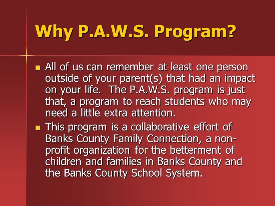 Banks County P.A.W.S Program We stress that your commitment to this program and to your mentee is a very serious one that requires self- motivation and self-discipline.