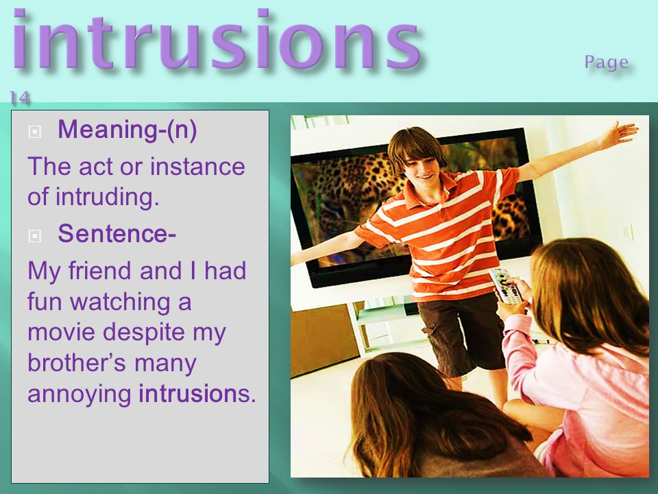  Meaning-(n) The act or instance of intruding.