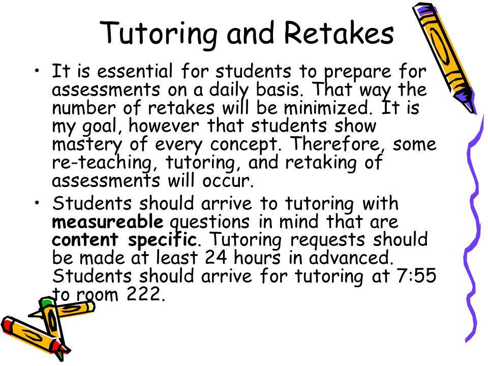 Tutoring and Retakes It is essential for students to prepare for assessments on a daily basis.