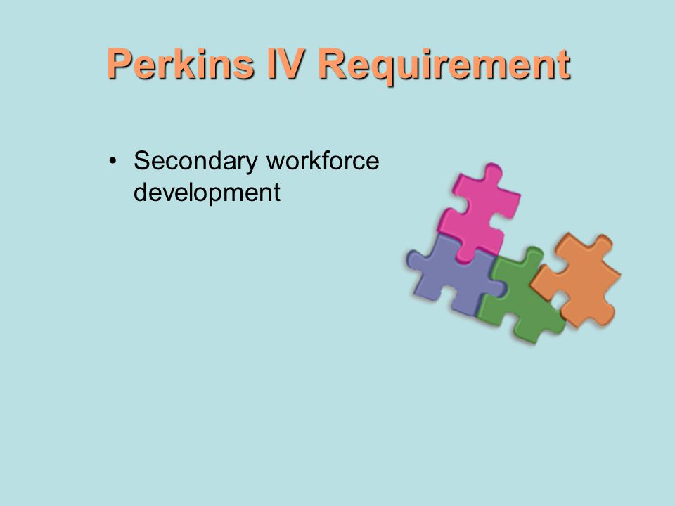 Perkins IV Requirement Secondary workforce development
