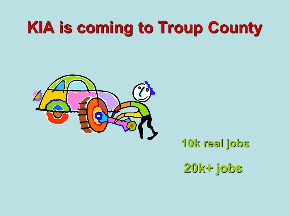 KIA is coming to Troup County 20k+ jobs 10k real jobs